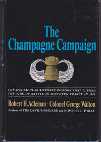 The Champagne Campaign: The Spectacular Airborne Invasion That Turned the Tide of Battle in Southern France in 1944