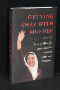 Getting Away With Murder; Benazir Bhutto's Assassination and the Politics of Pakistan