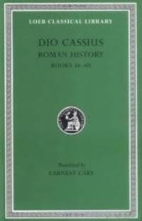 Dio Cassius: Roman History, Volume VII, Books 56-60 (Loeb Classical Library No. 175)