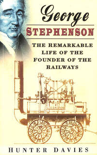 George Stephenson: The Remarkable Life Of The Founder Of The Railway by Hunter Davies  - Paperback  - 2004-07-22  - from M Godding Books Ltd (SKU: 189510)