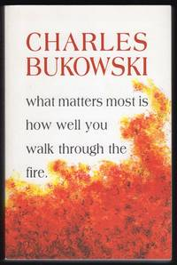 WHAT MATTERS MOST IS HOW WELL YOU WALK THROUGH FIRE by  Charles Bukowski - Paperback - 2000 - from Champ & Mabel Collectibles (SKU: G2186)