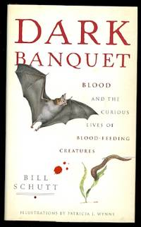 DARK BANQUET:  BLOOD AND THE CURIOUS LIVES OF BLOOD-FEEDING CREATURES.