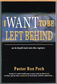 I WANT TO BE LEFT BEHIND; an in Depth Look Into the Rapture.