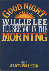 Good Night, Willie Lee, I'll See You in the Morning by  Alice Walker - First printing - 1979 - from Common Crow Books and Biblio.com