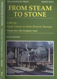 image of From Steam to Stone, - A BR Life - Engine Cleaner to Stone Projects Manager, Volume 1: The Footplate Years (Series RS12)