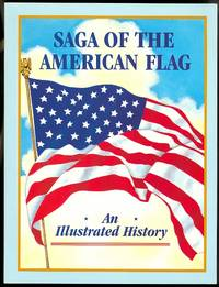 image of SAGA OF THE AMERICAN FLAG: AN ILLUSTRATED HISTORY.