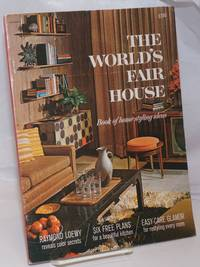 image of The World's Fair House; american contemporary styling at its best, A home decorator's guide to modern materials and souvenir book of the FORMICA exhibit, New York World's Fair 1964-65 [titlepage] / aka / The World's Fair House. Book of home styling ideas: Raymond Loewy reveals color secrets; Six free plans for a beautiful kitchen; Easy-care glamor for restyling every room