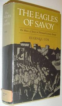 The Eagles of Savoy: The House of Savoy in Thirteenth-Century Europe