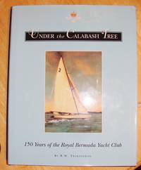 UNDER THE CALABASH TREE 150 YEARS OF THE ROYAL BERMUDA YACHT CLUB