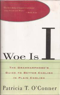 image of Woe is I: The Grammophobes Guide to Better English in Plain English
