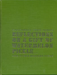REFLECTIONS ON A GIFT OF WATERMELON PICKLE ... and Other Modern Verse (California State Series)