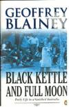 Black Kettle and Full Moon - Daily Life In a Vanished Australia