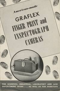 AMERICAN-MADE GRAFLEX FINGER PRINT AND INSPECTOGRAPH CAMERAS: FOR SCIENTIFIC, INDUSTRIAL, LABORATORY AND LAW ENFORCEMENT WORK.; [cover title]