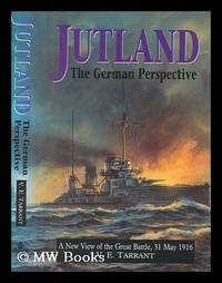 Jutland : the German perspective : a new view of the great battle, 31 May 1916 / V.E. Tarrant