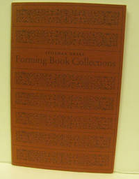 FORMING BOOK COLLECTIONS An Address to the Amtmann Circle Toronto, 3 June  1981