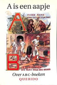 A is een Aapje. Opstellen over ABC-Boeken van de vijftiende eeuw tot heden.