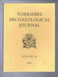The Yorkshire Archaeological Journal, Volume 56, 1984, a Review of History and Archaeology in the County, published Under the Direction of the Council of the Yorkshire Archaeological Society