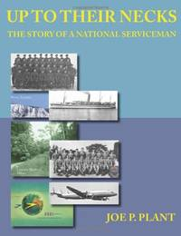 Up to Their Necks - the Story of a National Serviceman by Joe P Plant