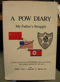 A POW diary; my father's struggle. [Cover: Includes a list of over 1250 POW/MIAs discovered...