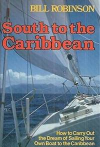 image of South to the Caribbean : How to Carry Out the Dream of Sailing Your Own Boat to the Caribbean