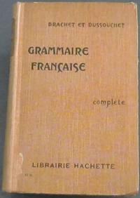 image of Grammaire Francaise complete - redigee conformement aux programmes officiels de l'enseignement secondaire Division B et de l'enseignement primaire superieur