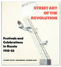 Street Art of the Revolution: Festivals and Celebrations in Russia, 1918-33