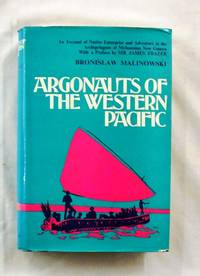 Argonauts of the Western Pacific An Account of Native Enterprise and Adventure in the Archipelagoes of Melanesian New Guinea by Malinowski, Bronislaw - 1972