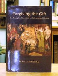 Forgiving the Gift: The Philosophy of Generosity in Shakespeare and Marlowe