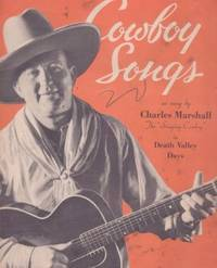 "COWBOY SONGS AS SUNG BY CHARLES MARSHALL THE ""SINGING COWBOY"" IN DEATH VALLEY DAYS"