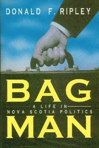 image of Bagman.  A Life In Nova Scotia Politics