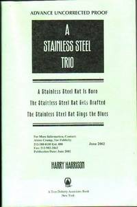 "A Stainless Steel Trio:  ""A Stainless Steel Rat Is Born"" / ""The Stainless Steel Rat Gets Drafted"" / The Stainless Steel Rat Sings the Blues""  ....Advance Uncorrected Proof"