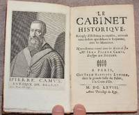 Le Cabinet historique, remply d'histoires veritables, arriveés tant dedans que dehors le Royaume, avec les Moralitez. Nouvellement trouvé dans les Ecrits de feu Mr Jean Pierre Camus, Evesque de Belley.