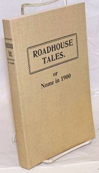 Road House Tales. Or Nome in 1900. Original Copyright 1902. Copyright Additional Material & Editing 2004, Madrene Clark