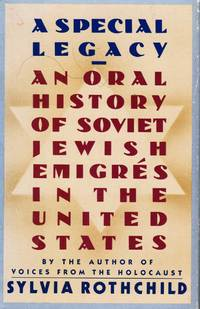 A Special Legacy: an Oral History of Soviet Jewish Emigres to the United  States