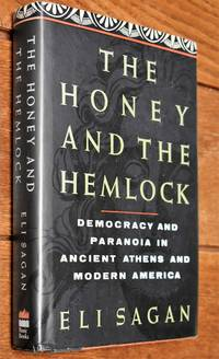 THE HONEY AND THE HEMLOCK Democracy And Paranoia In Ancient Athens And Modern America