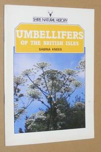 Umbellifers of the British Isles (Shire Natural History 49)