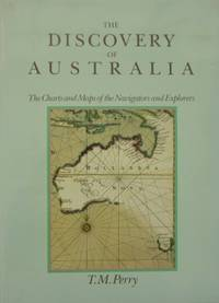 The Discovery of Australia : the charts and maps of the navigators and explorers. by  T.M PERRY - Hardcover - 1982 - from Astrolabe Booksellers (SKU: 8968)