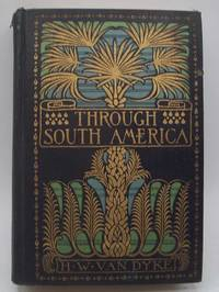 Through South America by Harry Weston Van Dyke - Hardcover - 1912 - from Easy Chair Books (SKU: 183795)