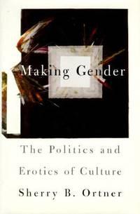 Making Gender : The Politics and Erotics of Culture