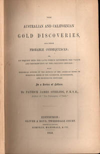 The Australian and Californian Gold Discoveries, and their Probable Consequences:; or An inquiry into the Laws which Determine the Value and Distribution of the Precious Metals: with Historical Notices of the Effects of the American Mines on European Prices in the Sixteenth, Seventeenth, and Eighteenth Centuries.  In a Series of Letters