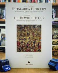 Espingarda Feiticeira: A Introducao Da Arma De Fogo Pelos Portugueses No Extremo-Oriente