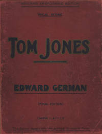 Tom Jones. A Comic Opera in Three Acts. Founded Upon Fielding's Novel. By Alex M. Thompson and Robert Courtneidge. Lyrics by Chas. H. Taylor. [Piano-vocal score]