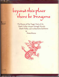 Beyond This Place There Be Dragons; The Routes of the Tragic Trek of the Death Valley 1849ers through Nevada, Death Valley and on to Southern California