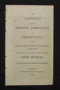 image of AN ADDRESS OF THE GENERAL ASSOCIATION OF CONNECTICUT, TO THE CONGREGATIONAL MINISTERS AND CHURCHES OF THE STATE, ON THE IMPORTANCE OF UNITED ENDEAVOURS TO REVIVE GOSPEL DISCIPLINE