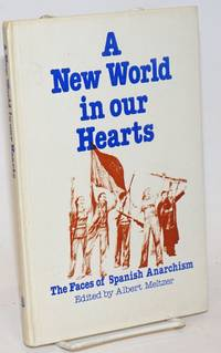A new world in our hearts; the faces of Spanish anarchism
