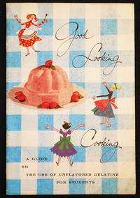 image of Good Looking Cooking: A Guide to the Use of Unflavored Gelatine for Students