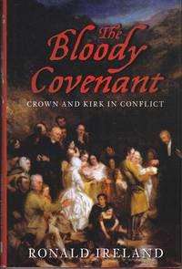 The Bloody Covenant, Crown and Kirk in Conflict by  Ronald Ireland - First Edition / First Printing - 2010 - from Monroe Bridge Books, SNEAB Member (SKU: 006684)