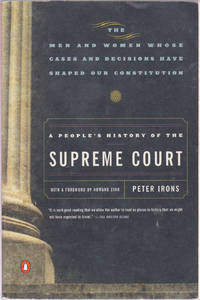 A People\'s History of the Supreme Court: The Men and Women Whose Cases and Decisions Have Shaped Our Constitution