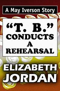 """T. B."""" Conducts a Rehearsal: Super Large Print Edition of the May Iverson Story Specially..."""
