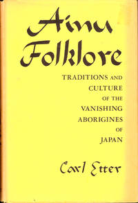 Ainu Folklore: Traditions and Culture of the Vanishing Aborigines of Japan